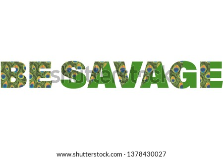 be savage animal print peacock fashion slogan for t-shirt and apparels tee graphic vector print