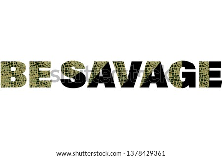 be savage animal print snake fashion slogan for t-shirt and apparels tee graphic vector print