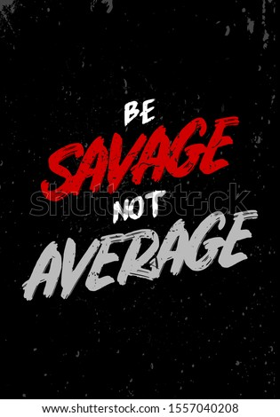 be savage not average quotes tshirt design. vintage grunge style vector illustration. for gym, fitness, sport industries Stock photo ©