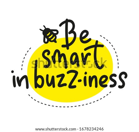 Be smart in buzz-iness. Lettering vector element with bee for business - stock illustration Isolated on white background. Hand written calligraphy card, banner or poster graphic design. Photo stock ©