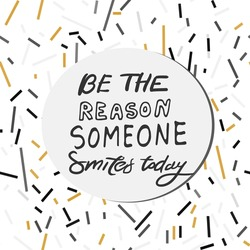 Be someone reason smiles today.Quote poster, Inspirational words, Motivate saying. Feel the rain on your skin. Be the reason someone smiles today.You make me happy when the skies are gray