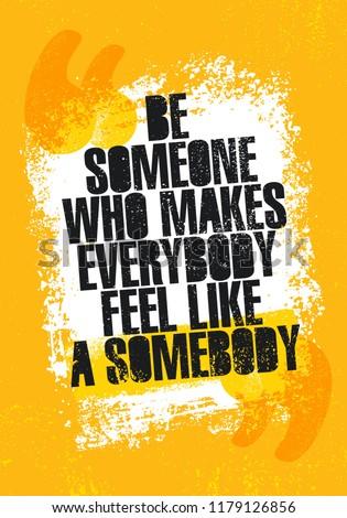 be someone who makes everyone
