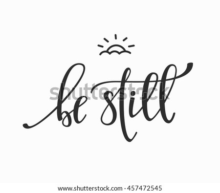 Be Still Quote Lettering Calligraphy Inspiration Graphic Design Typography Element Hand Written Postcard