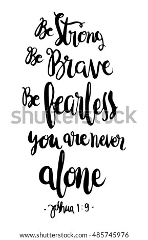 be strong  be brave  be