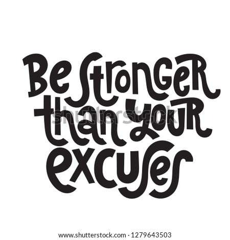 Be stronger than your excuses - unique hand drawn motivational quote to keep inspired for success. Slogan stylized typography. Phrase for business goals, self development, personal growth, mentoring.