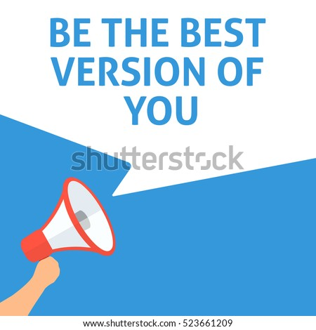 BE THE BEST VERSION OF YOU Announcement. Hand Holding Megaphone With Speech Bubble. Flat Illustration