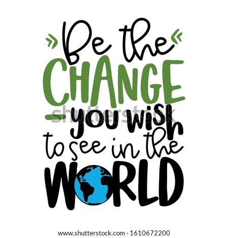 Be the change, you wish to see in the world - text quotes and planet earth drawing with eco friendly quote. Lettering poster or t-shirt textile graphic design. environmental Protection. Earth day Сток-фото ©