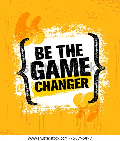 be the game changer inspiring