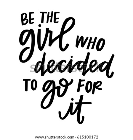 be the girl who decided to go