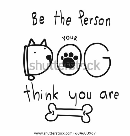 be the person your dog think