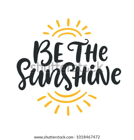 Be the sunshine. Summer modern calligraphy quote. Seasonal inspirational hand written lettering, isolated on white background. Vector illustration