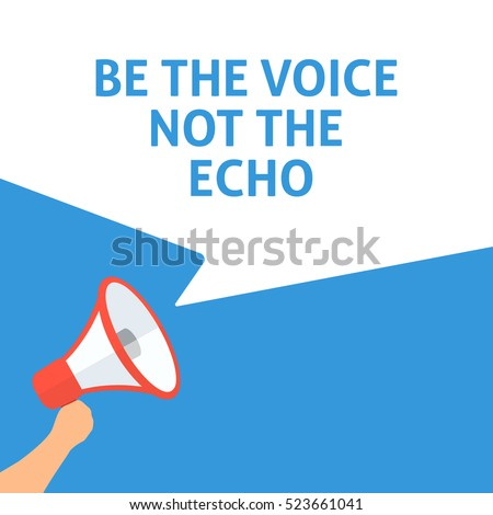 BE THE VOICE NOT THE ECHO Announcement. Hand Holding Megaphone With Speech Bubble. Flat Illustration