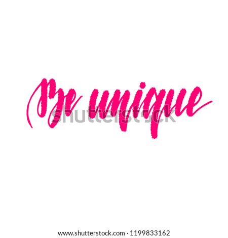 Be unique. Motivational and inspirational handwritten lettering isolated on white background. Vector illustration for posters, cards, print on t-shirts and much more. #1199833162