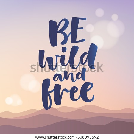 be wild and free vector
