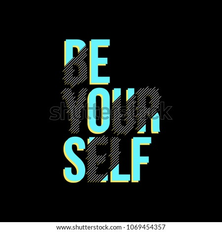Be yourself typography slogan graphic design for t shirt printing, embroidery, apparels, Graphic tee and tee design