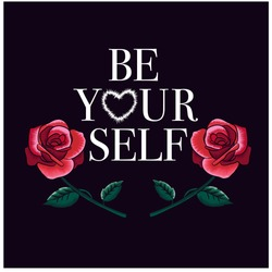 Be yourself typography with roses.Rose embroidery design.