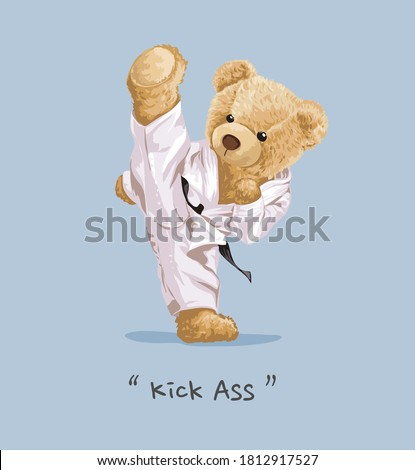 bear doll doing high kick illustration with kick ass slogan