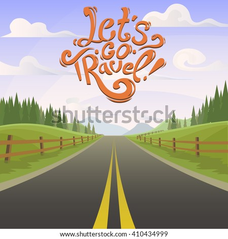 Beautiful highway with day landscape. Lettering Let's go travel with way. highway drive adventure travel. drive way. Travel road way view. hills, forest horizon. drive way vector. lifestyle. way drive