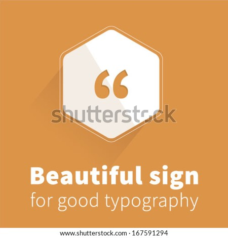 Beautiful quotation mark for famous sayings. Useful for any typographic work with love to letters.