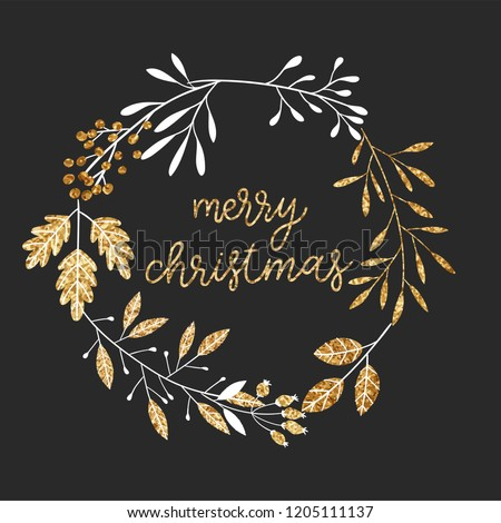 Beautiful wreath and lettering in glitter. Winter card with branches, berries and winter slogan. Christmas card. In gold black and white colors. Perfect for holidays