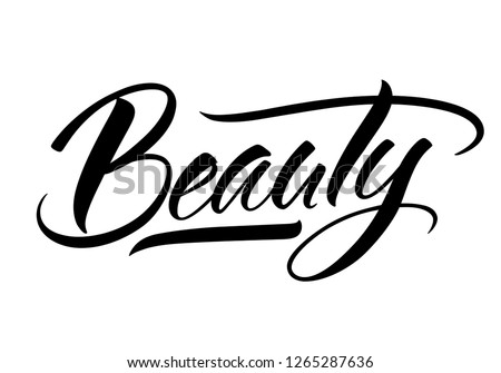 Beauty lettering. Handwritten modern calligraphy, brush painted letters. Inspirational text, vector illustration. Template for banner, poster, flyer, greeting card, web design or photo overlay