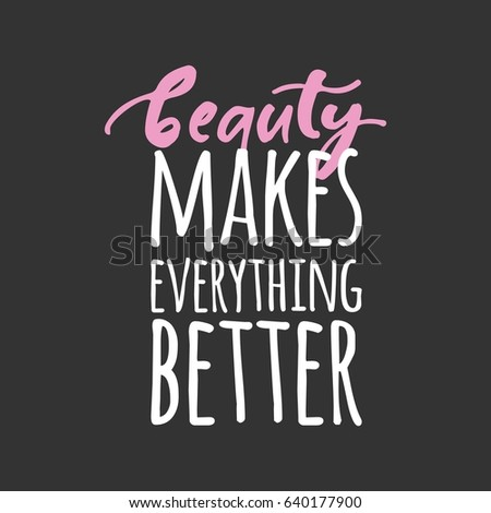 beauty makes everything better