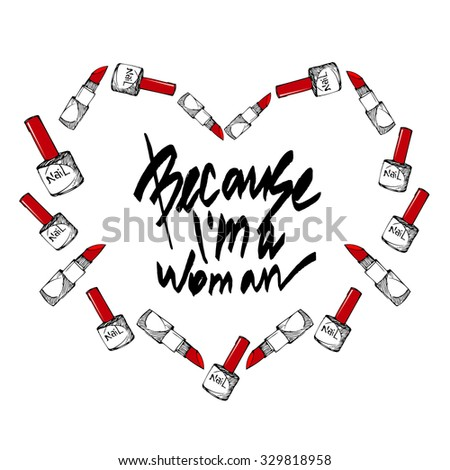 Because I'm a woman. Cosmetic hand drawn frame with citation. Grunge font. Photo stock ©