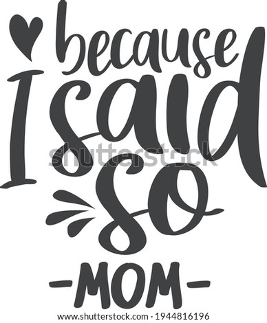 Because I said so Mother's day quote Stok fotoğraf ©