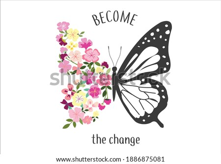 become the change Monarch Butterflies positive quote flower design margarita  mariposa stationery,mug,t shirt,phone case fashion slogan  style spring summer sticker and etc fashion design Swallowt