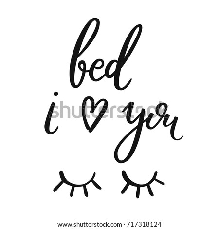 Bed, i love you. Calligraphy quote about sleep. Hand drawn lettering background. Ink illustration. Modern brush calligraphy. Isolated on white background. Composition for your cards and banners.