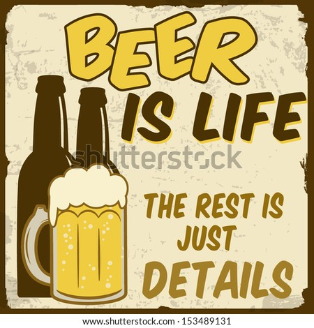 Beer is life, the rest is just details vintage grunge poster, vector illustrator