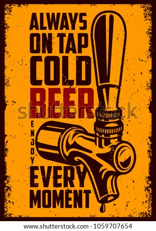 Beer tap with advertising quote. Vintage grunge poster for beer pub. Vector illustration.