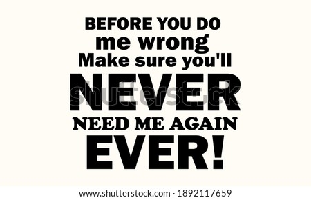 Before You Do Me Wrong Make Sure You'll Never Need Me Again Ever Vector And Clipart Сток-фото ©
