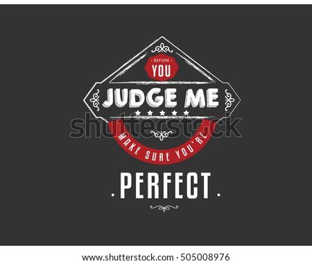 before you judge make sure you