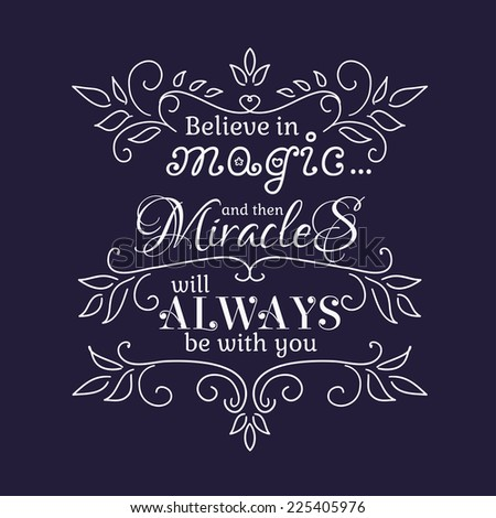 Believe in Magic and than Miracles will always be with you Vector illustration