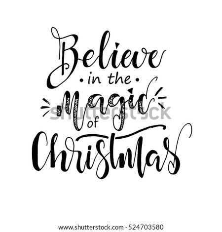 Believe in the magic of Christmas.  Hand drawn lettering, calligraphic design. Isolated on white background.