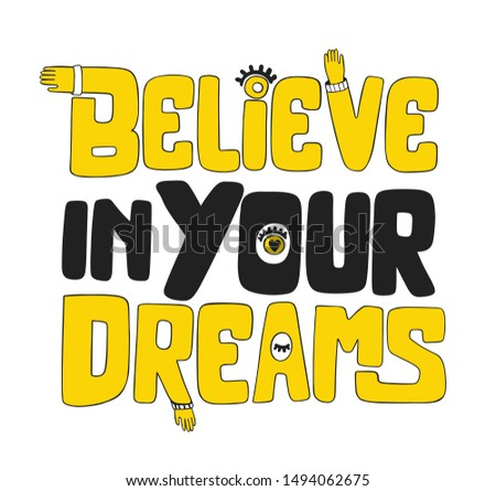 Believe in your dreams. Bright black, yellow colored letters. Modern hand drawn cartoon lettering. Colourful lettering for postcards, banners. Motivational calligraphy poster. Stylish font typography.