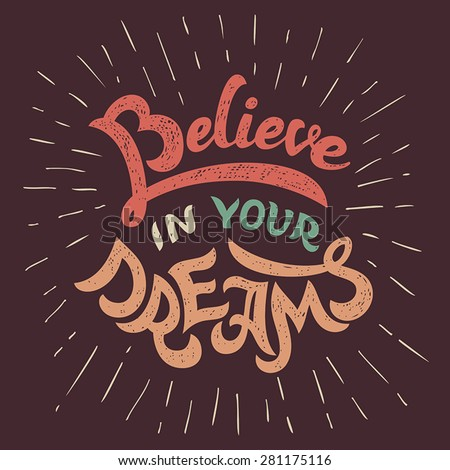 Believe in your dreams, hand-lettering motivational poster