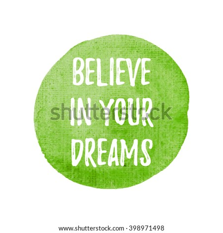 Believe in your dreams vector on hand drawn green watercolor background illustration
