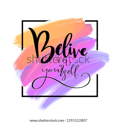 Believe in yourself typography motivational positive slogan  with ink and brush on acrylic stain isolated on white background. Fashion Slogan for T-shirt and apparels graphic vector Print
