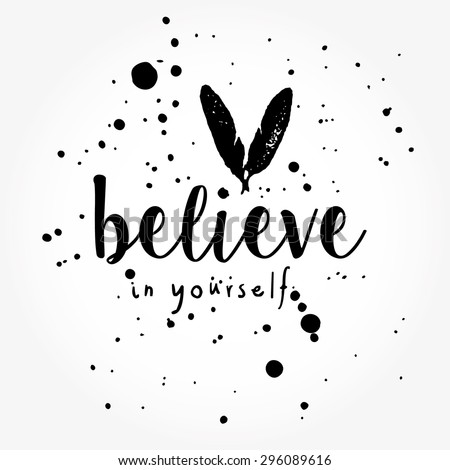 Believe In Yourself typography poster in black and white. Monochrome painted background. Inspirational quotes.