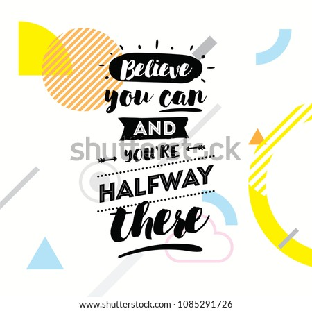 believe you can and you are