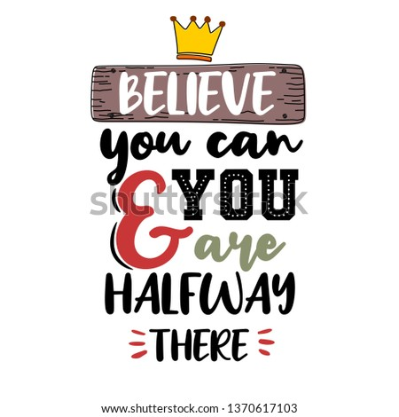 Believe you can and you are halfway there.Premium motivational quote. Vector quote. Typography quote.
