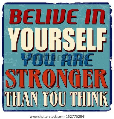 belive in yourself you are