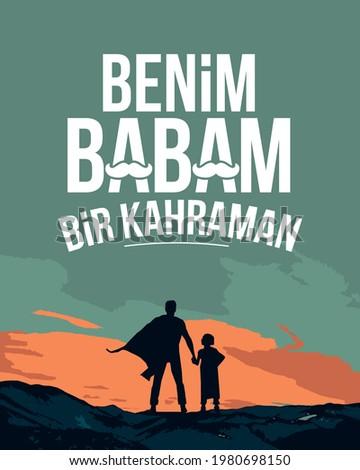Benim babam bir kahraman. Babalar günü kutlu olsun. Translation: My father is a hero. Happy fathers day, typography label