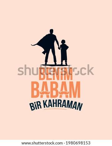 Benim babam bir kahraman. Babalar günü kutlu olsun. Translation: My father is a hero. Happy fathers day, typography label  Stok fotoğraf ©