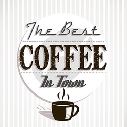 best coffe in town. coffee background concept