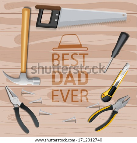 BEST DAD EVER, SOURCE DESIGN DECORATE WITH CARPENTRY TOOLS AND BACKGROUND WOODEN TABLE