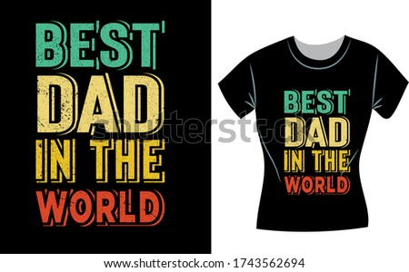 Best Dad In The world, Father's day t-shirt design, concept, fathers day shirts for dad and son, father shirts from daughter,fathers day gifts, fathers day