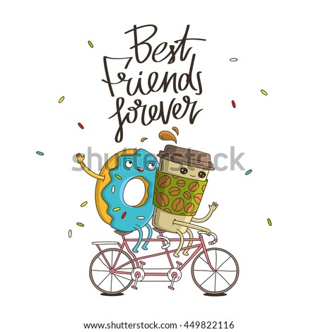 Best friends forever. The trend calligraphy. Vector illustration on white background. The concept of friendship. The cup of coffee and sweet donut riding a bicycle.